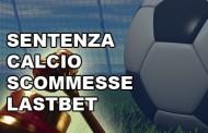 Calcioscommesse sentenze lastbet - squalifiche e retrocessioni